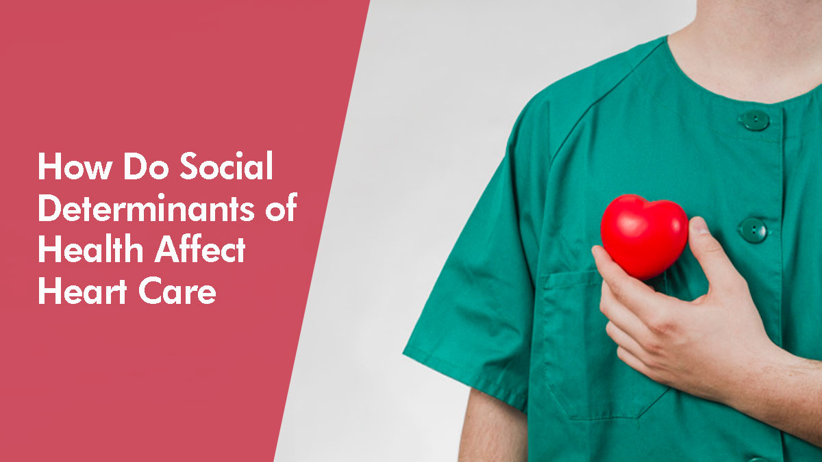 How Do Social Determinants of Health Affect Heart Care?