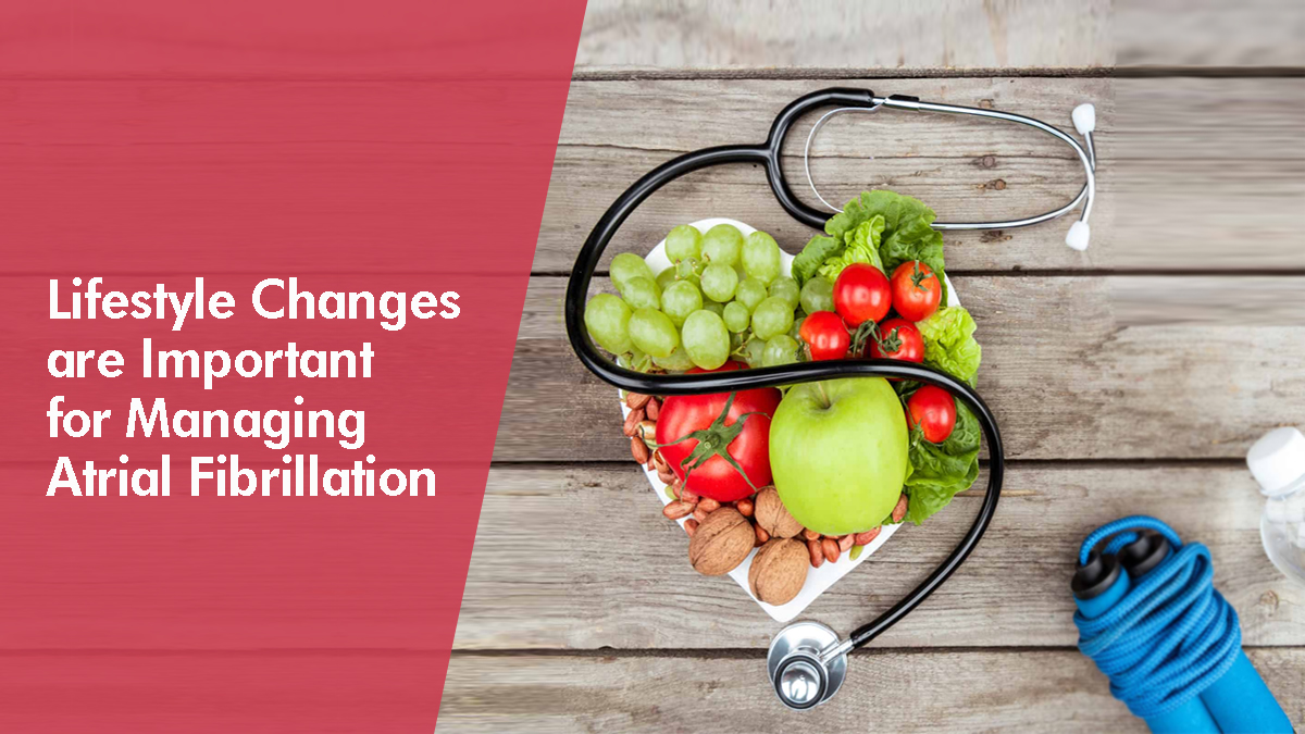 Lifestyle Changes are Important for Managing Atrial Fibrillation