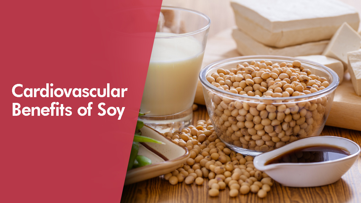 The Cardiovascular Benefits of Soy