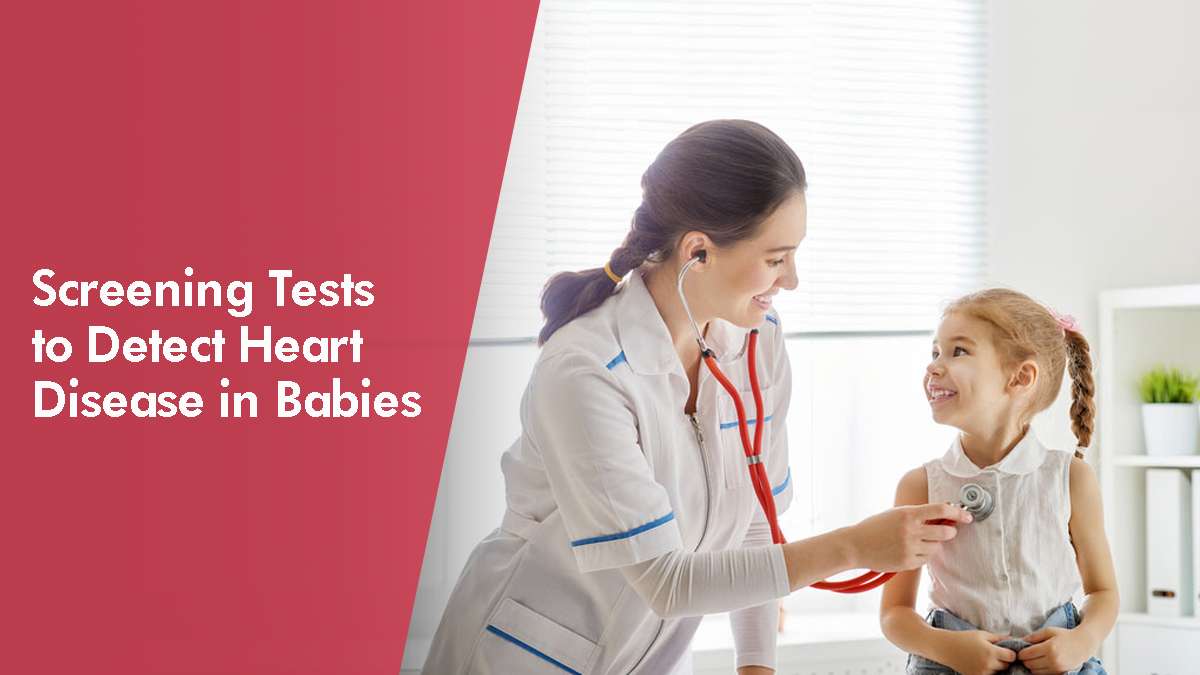 Screening Tests to Detect Heart Disease in Babies